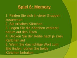 Spiel 6: Memory Finden Sie sich in vierer Gruppen zusammen Sie erhalten Kärtc