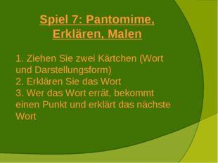 Spiel 7: Pantomime, Erklären, Malen Ziehen Sie zwei Kärtchen (Wort und Darste