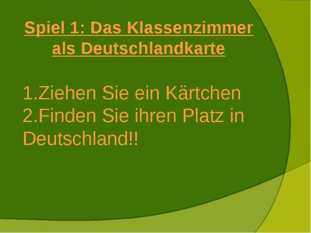 Spiel 1: Das Klassenzimmer als Deutschlandkarte Ziehen Sie ein Kärtchen Finde...