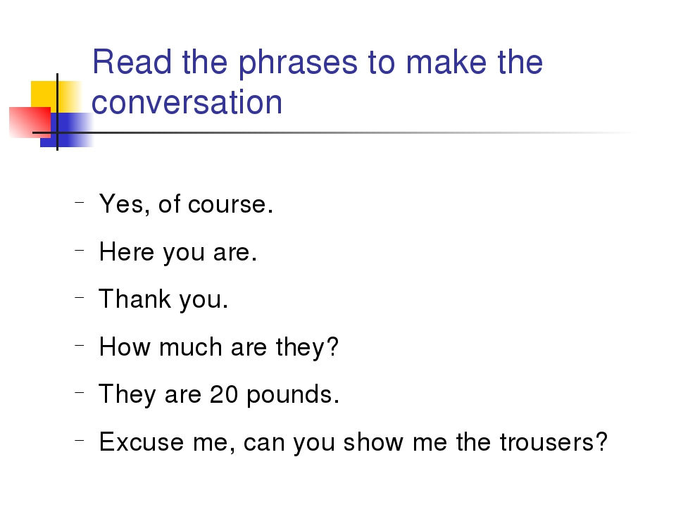 Read the phrases to make the conversation Yes, of course. Here you are. Thank...