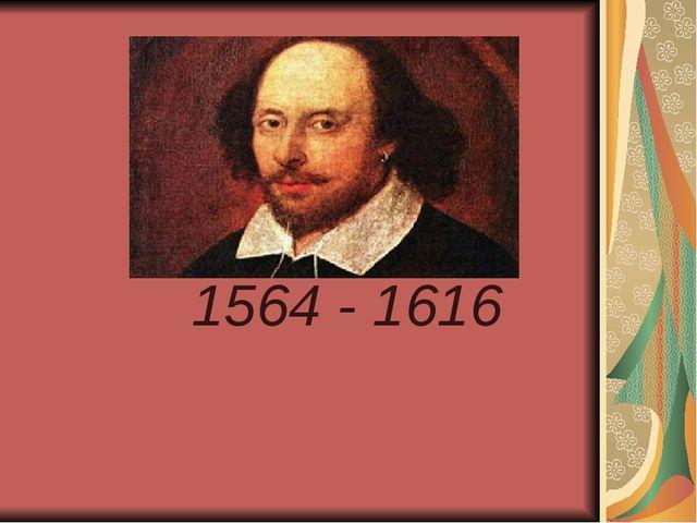 1564 - 1616