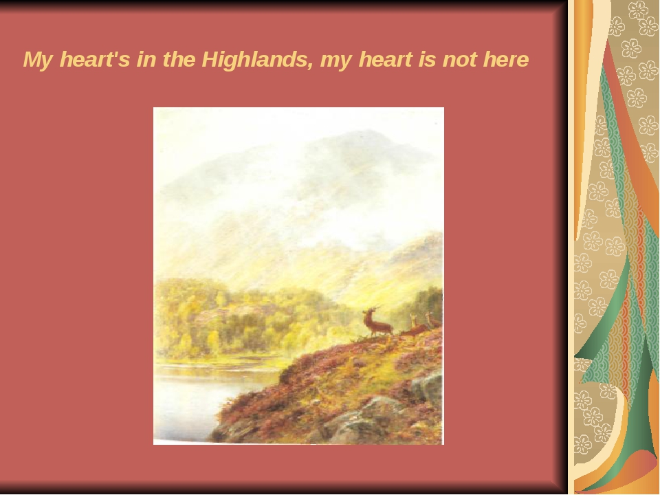 My heart's in the Highlands, my heart is not here