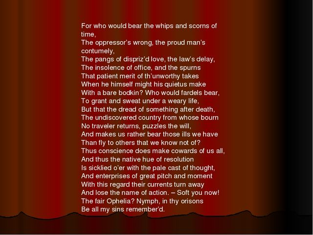 For who would bear the whips and scorns of time, The oppressor's wrong, the p...