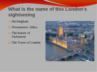 What is the name of this London's sightseeing Buckingham Westminster Abbey Th