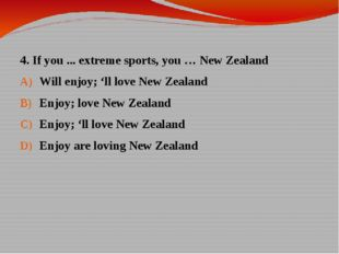 4. If you ... extreme sports, you … New Zealand Will enjoy; 'll love New Zeal