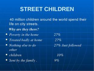 STREET CHILDREN 40 million children around the world spend their life on city