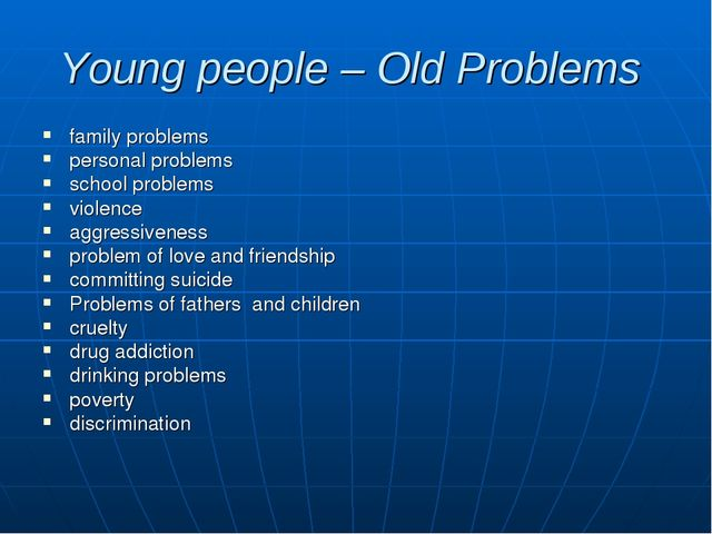 Young people – Old Problems family problems personal problems school problems...