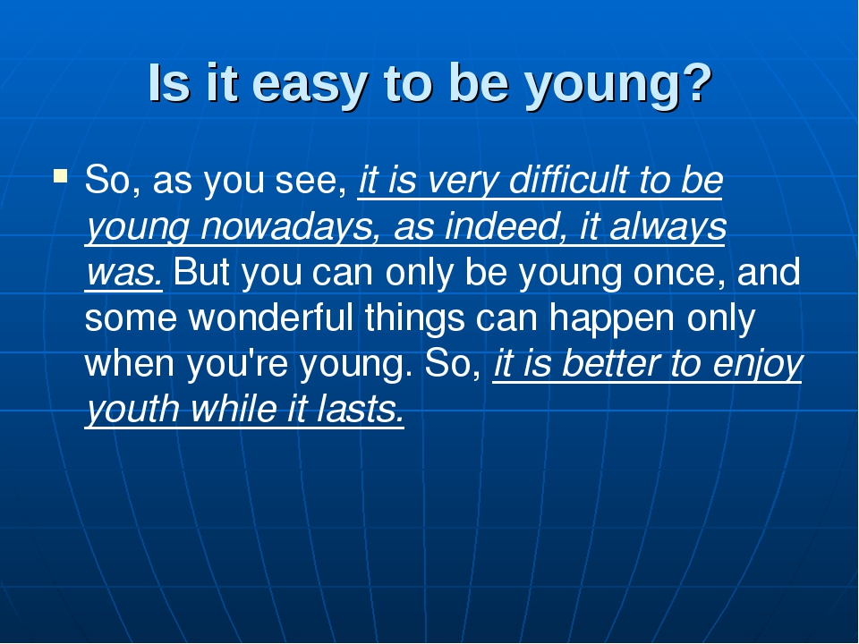 Is it easy to be young? So, as you see, it is very difficult to be young nowa...