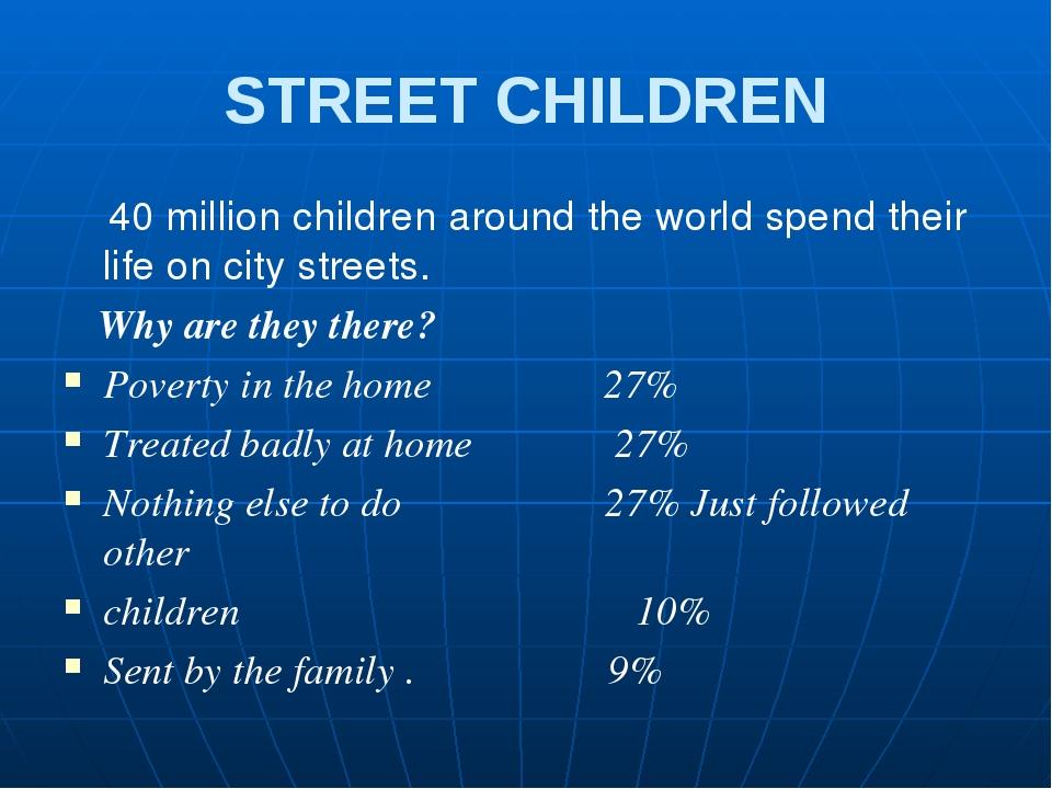 STREET CHILDREN 40 million children around the world spend their life on city...