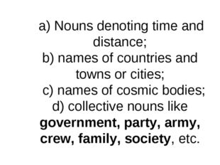a) Nouns denoting time and distance; b) names of countries and towns or citi