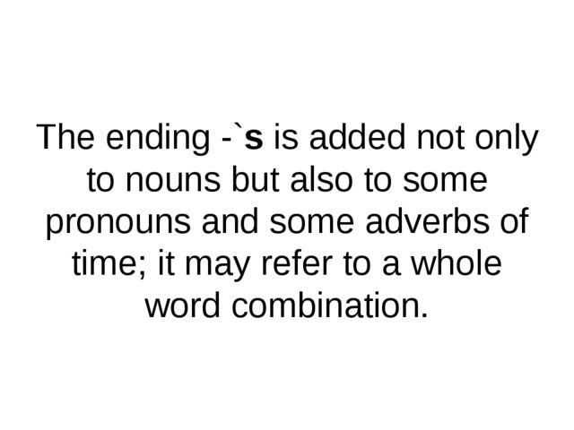 The ending -`s is added not only to nouns but also to some pronouns and some...