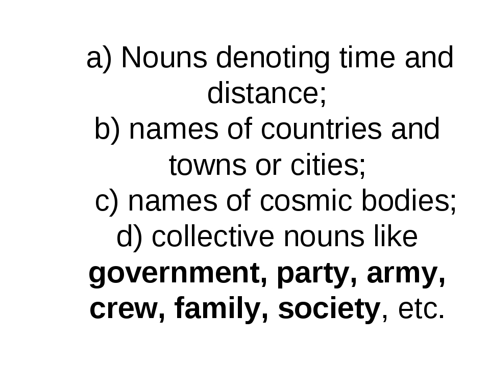 a) Nouns denoting time and distance; b) names of countries and towns or citi...