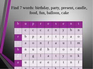 Find 7 words: birthday, party, present, candle, food, fun, balloon, cake b u