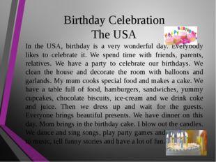 Birthday Celebration The USA In the USA, birthday is a very wonderful day. Ev