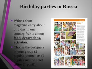 Birthday parties in Russia Write a short magazine entry about birthday in our
