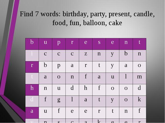 Find 7 words: birthday, party, present, candle, food, fun, balloon, cake b u...