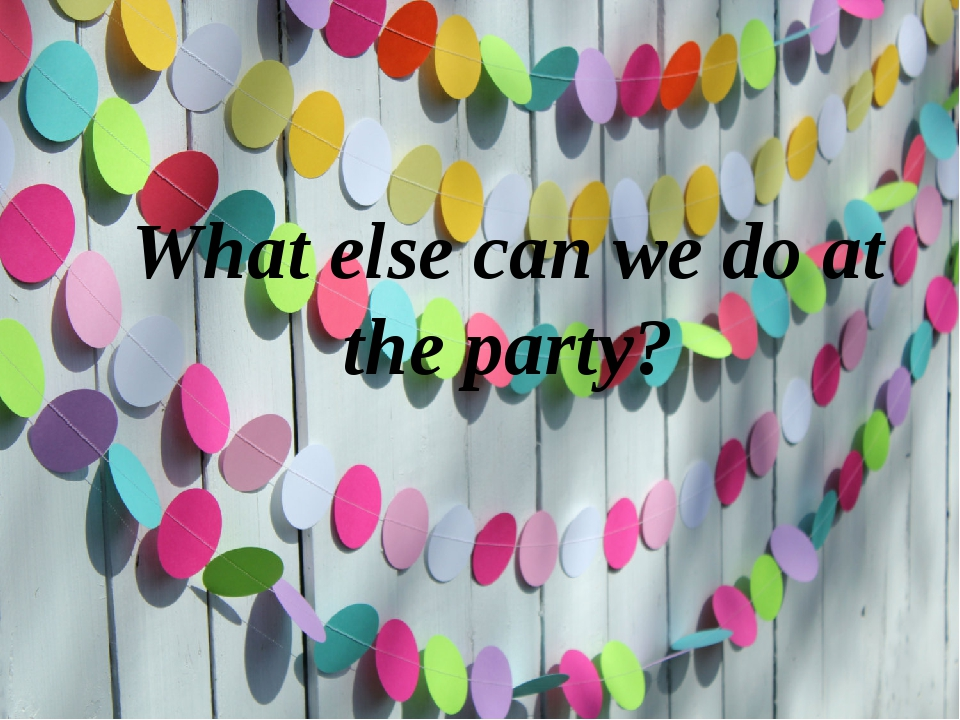 What else can we do at the party?