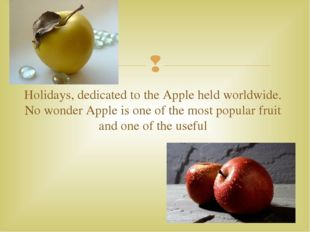 Holidays, dedicated to the Apple held worldwide. No wonder Apple is one of th