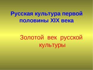 Русская культура первой половины XIX века Золотой век русской культуры