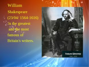 William Shakespeare (23/04/ 1564-1616) is the greatest and the most famous o