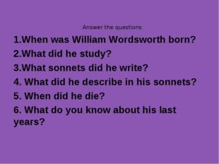 Answer the questions 1.When was William Wordsworth born? 2.What did he study?