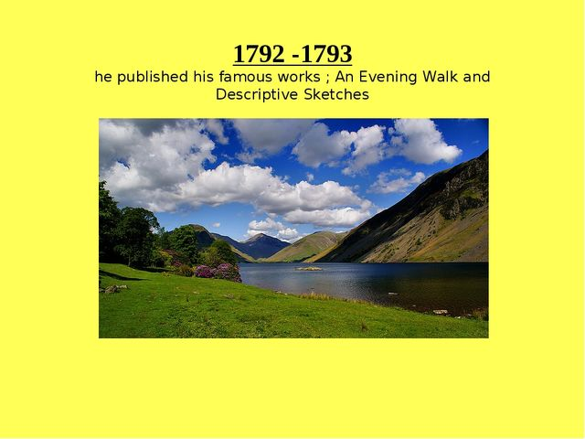 1792 -1793 he published his famous works ; An Evening Walk and Descriptive Sk...