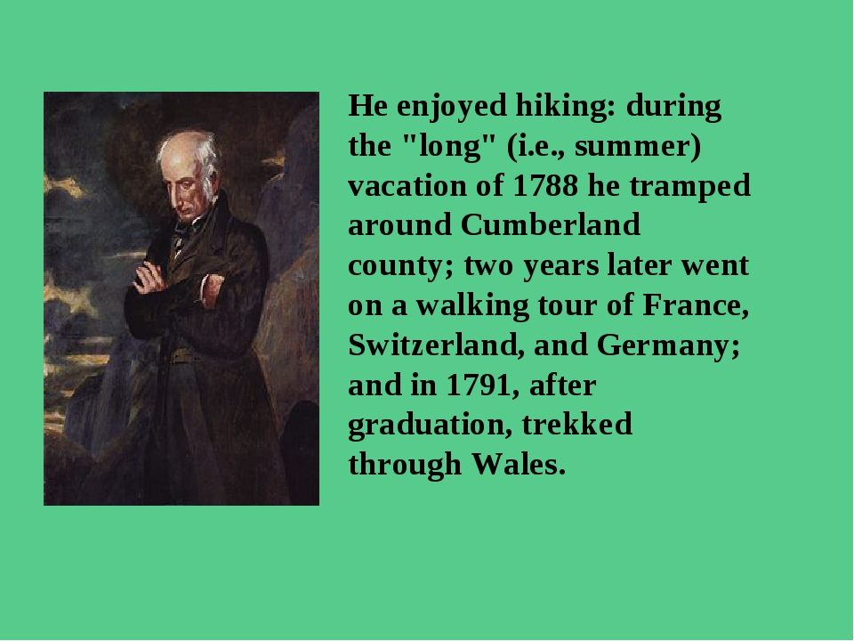 "He enjoyed hiking: during the ""long"" (i.e., summer) vacation of 1788 he tramp..."