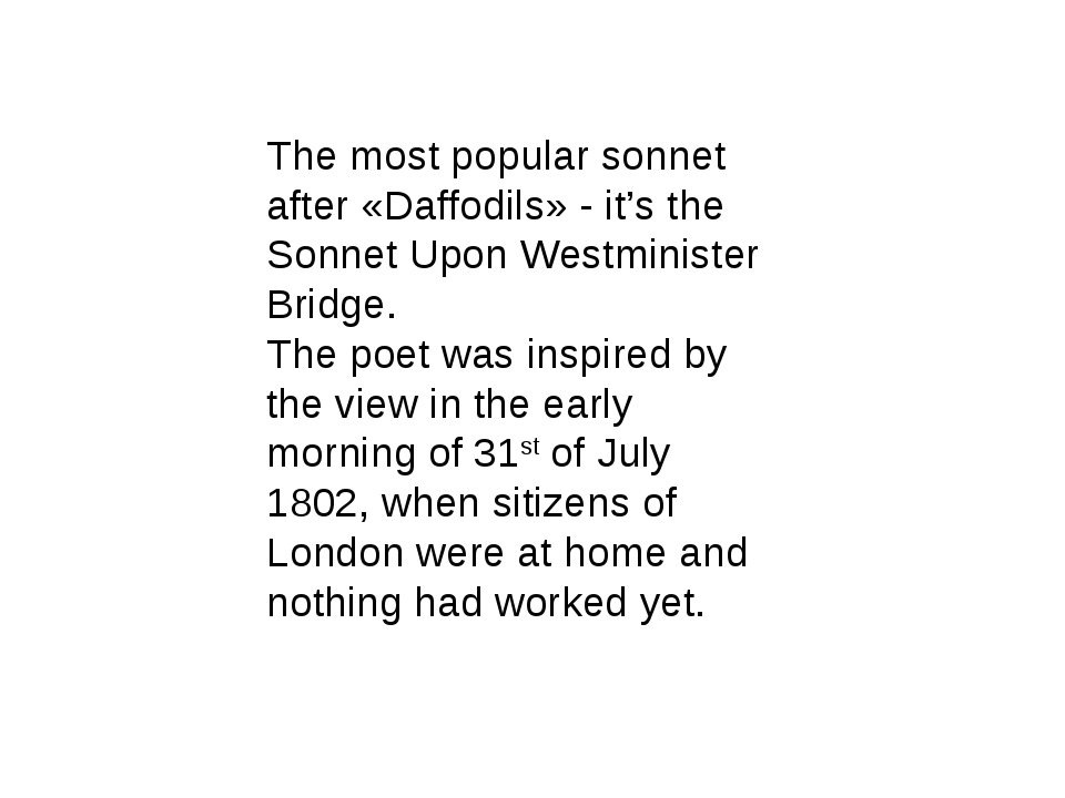 The most popular sonnet after «Daffodils» - it's the Sonnet Upon Westminister...