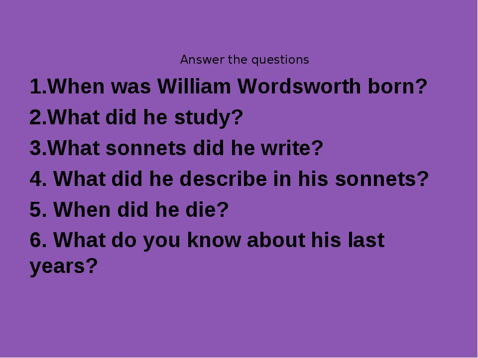 Answer the questions 1.When was William Wordsworth born? 2.What did he study?...