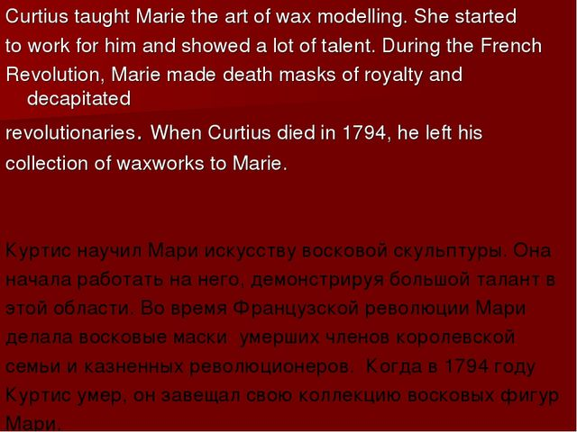 Curtius taught Marie the art of wax modelling. She started to work for him an...
