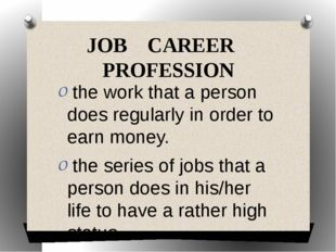 JOB CAREER PROFESSION the work that a person does regularly in order to earn