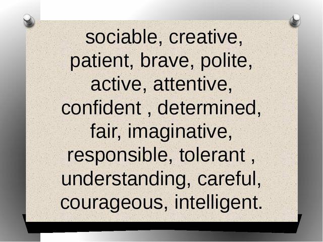 sociable, creative, patient, brave, polite, active, attentive, confident , d...