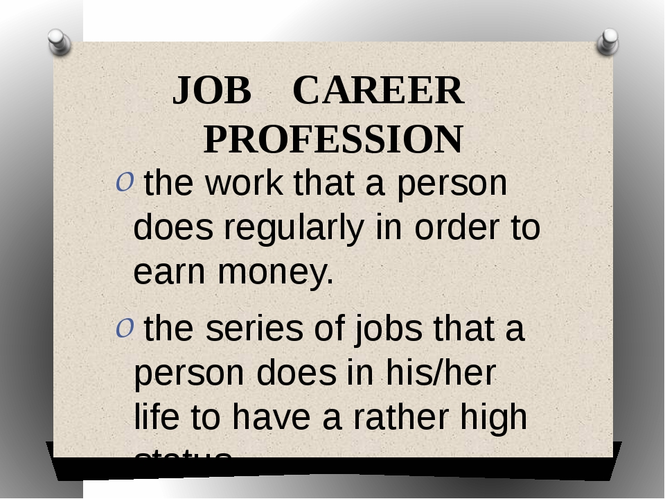 JOB CAREER PROFESSION the work that a person does regularly in order to earn...