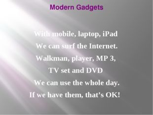 Modern Gadgets With mobile, laptop, iPad We can surf the Internet. Walkman, p