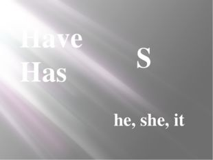 Have Has S he, she, it