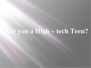 Are you a High – tech Teen?