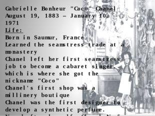 "Gabrielle Bonheur ""Coco"" Chanel August 19, 1883 – January 10, 1971 Life: Born"