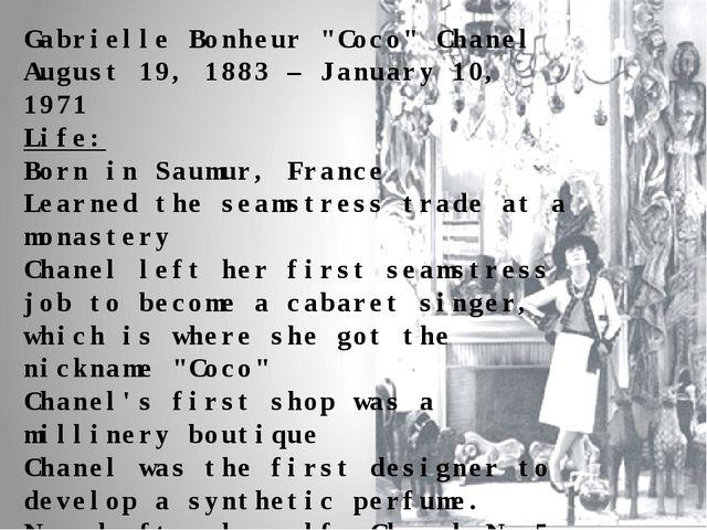 "Gabrielle Bonheur ""Coco"" Chanel August 19, 1883 – January 10, 1971 Life: Born..."