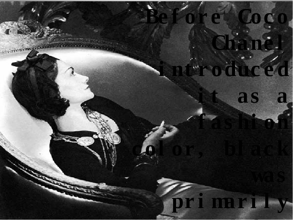 Before Coco Chanel introduced it as a fashion color, black was primarily used...