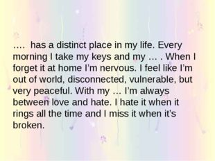 …. has a distinct place in my life. Every morning I take my keys and my … . W