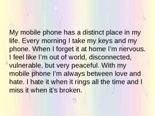 My mobile phone has a distinct place in my life. Every morning I take my keys