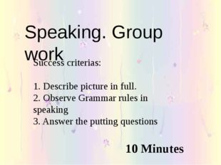 Speaking. Group work Success criterias: 1. Describe picture in full. 2. Obser