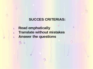 SUCCES CRITERIAS: Read emphatically Translate without mistakes Answer the que