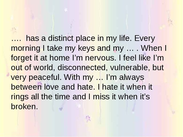 …. has a distinct place in my life. Every morning I take my keys and my … . W...