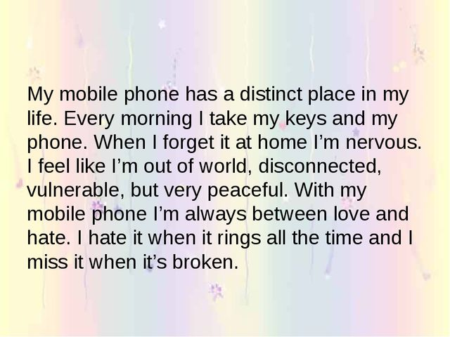 My mobile phone has a distinct place in my life. Every morning I take my keys...