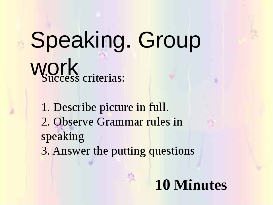 Speaking. Group work Success criterias: 1. Describe picture in full. 2. Obser...