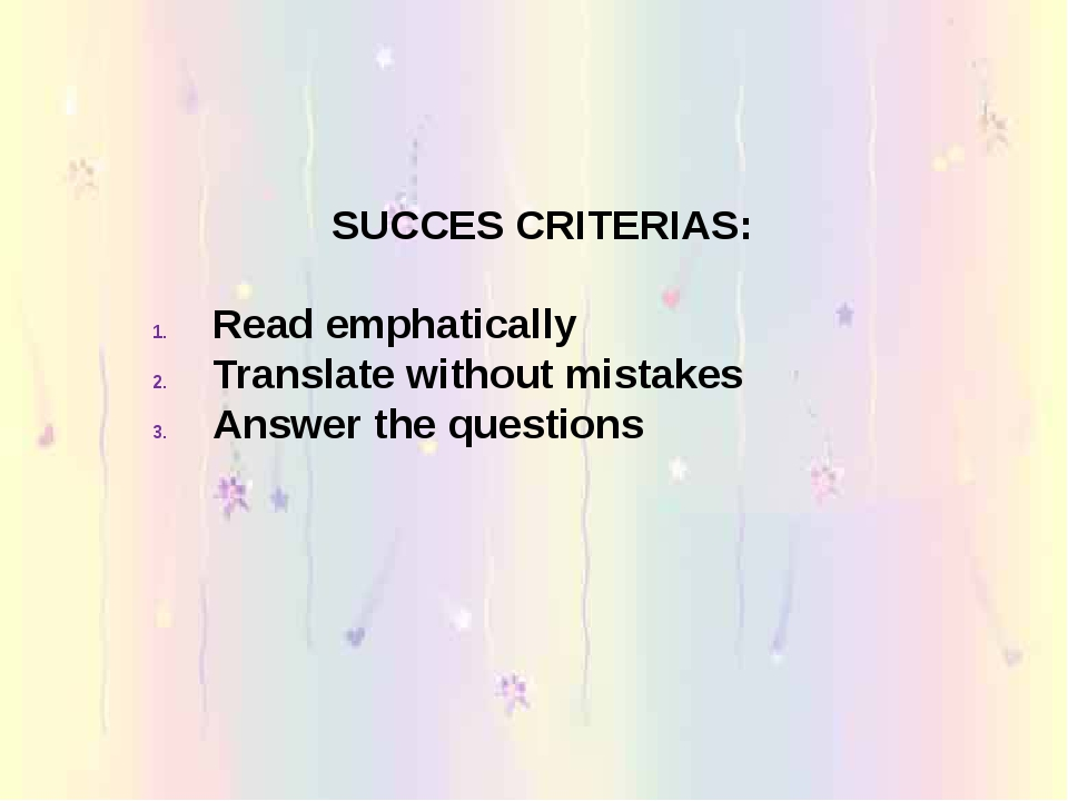 SUCCES CRITERIAS: Read emphatically Translate without mistakes Answer the que...