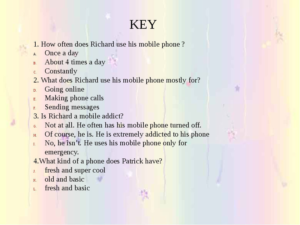 1. How often does Richard use his mobile phone ? Once a day About 4 times a d...