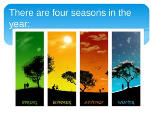 There are four seasons in the year: