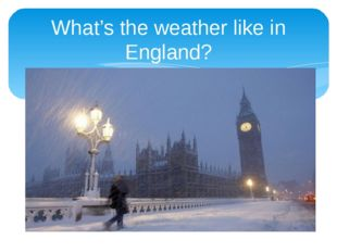 What's the weather like in England?